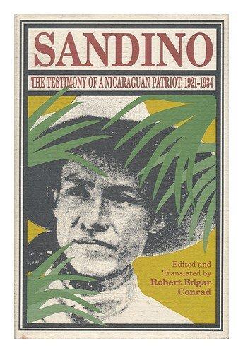 Sandino: The Testimony of a Nicaraguan Patriot, 1921-1934