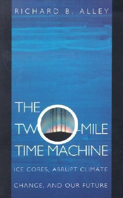 Two-Mile Time Machine Ice Cores, Abrupt Climate Change, and Our Future