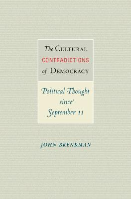Cultural Contradictions of Democracy Political Thought Since September 11