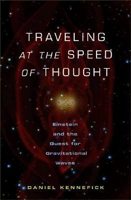 Traveling at the Speed of Thought Einstein and the Quest for Gravitational Waves
