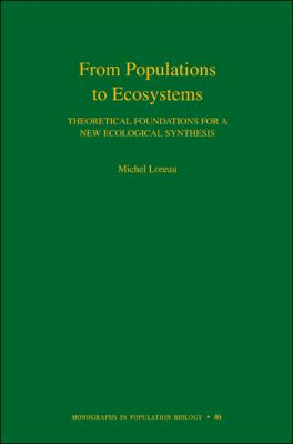 From Populations to Ecosystems: Theoretical Foundations for a New Ecological Synthesis (Monographs in Population Biology)