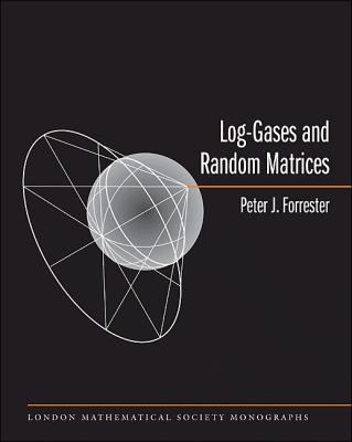 Log-Gases and Random Matrices (LMS-34) (London Mathematical Society Monographs)