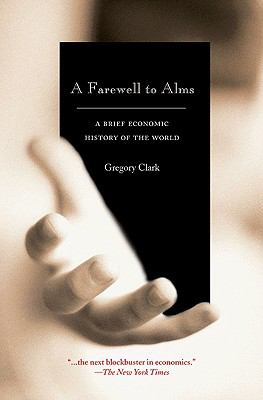 A Farewell to Alms: A Brief Economic History of the World (Princeton Economic History of the Western World) [Paperback] [2008] (Author) Gregory Clark