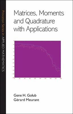 Matrices, Moments and Quadrature with Applications (Princeton Series in Applied Mathematics)