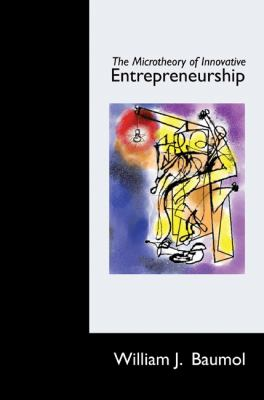 The Microtheory of Innovative Entrepreneurship (The Kauffman Foundation Series on Innovation and Entrepreneurship)