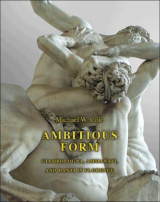 Ambitious Form : Giambologna, Ammanati, and Danti in Florence