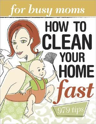 how to clean your home fast for busy moms rent 9780696234330