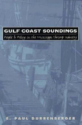 Gulf Coast Soundings People and Policy in the Mississippi Shrimp Industry