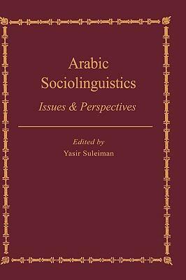 Arabic Sociolinguistics Issues & Perspectives