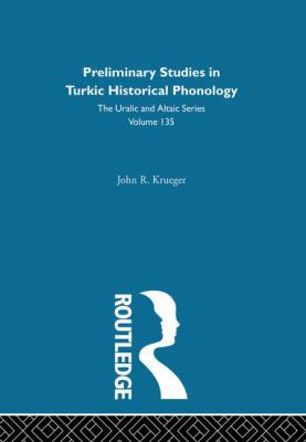Preliminary Studies in Turkic Historical Phonology (Uralic and Altaic Series Vol. 135)