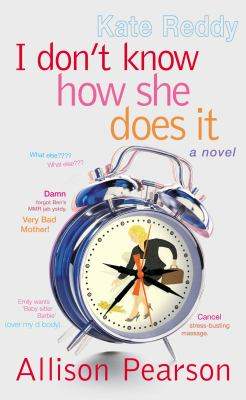 I Don't Know how She Does It: The Life of Kate Reddy, Working Mother - Allison Pearson - Hardcover