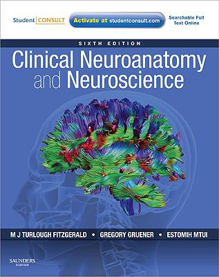 Clinical Neuroanatomy and Neuroscience: With STUDENT CONSULT Access, 6e (Fitzgerald, Clincal Neuroanatomy and Neuroscience)
