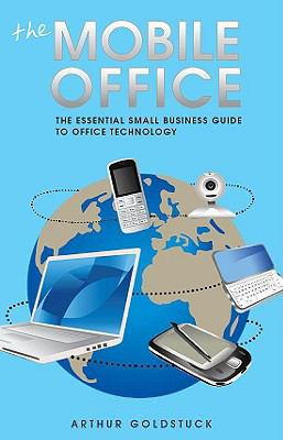 Mobile Office: The Essential Small Business Guide to Office Technology