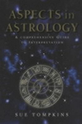 Aspects in Astrology: A Comprehensive Guide to Interpretation - Sue Tompkins - Paperback