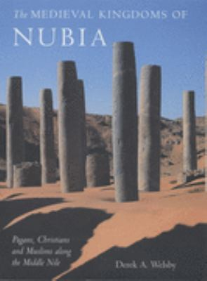 The Medieval Kingdoms of Nubia: Pagans, Christians, Muslims Along the Middle Nile