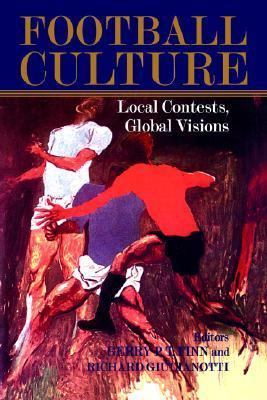 Football Culture Local Conflicts, Global Visions