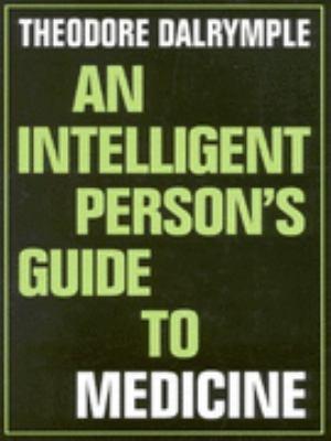 Intelligent Person's Guide to Medicine - Theodore Dalrymple - Paperback