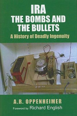 IRA: The Bombs and the Bullets:A History of Deadly Ingenuity