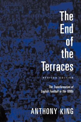 End of the Terraces: The Transformation of English Football