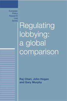 Regulating Lobbying: A Global Comparison (European Policy Studies)