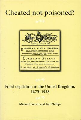Cheated not Poisoned?: Food Regulation in the United Kingdom, 1875-1938