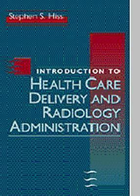 Introduction to Health Care Delivery and Radiology Administration