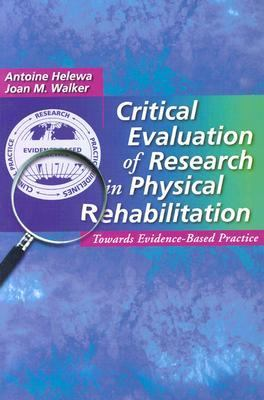 Critical Evaluation of Research in Physical Rehabilitation Towards Evidence-Based Practice