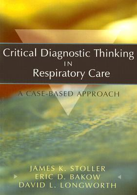 critical diagnostic thinking in respiratory care a case-based approach Critical diagnostic thinking in respiratory care: a case-based approach by james k stoller, saunders elsevier edition.