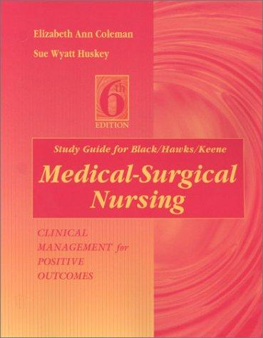 Study Guide for Black/Hawks/Keene-Medical-Surgical Nursing: Clinical Management for Positive Outcomes