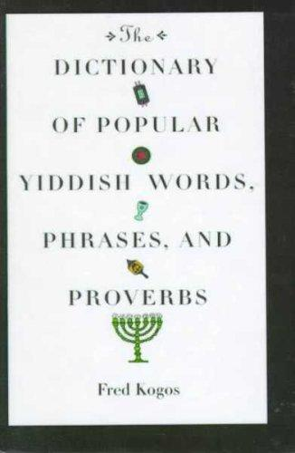 The Dictionary of Popular Yiddish Words, Phrases & Proverbs