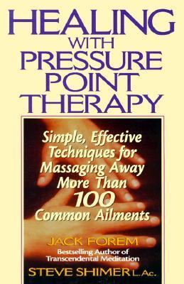 Healing With Pressure Point Therapy Simple, Effective Techniques for Massaging Away More Than 100 Common Ailments