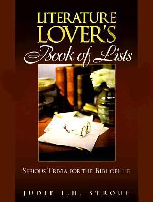 Literature Lover's Book of Lists: Serious Trivia for the Bibliophile - Judie L. H. Strouf - Hardcover