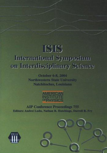 ISIS: International Symposium on Interdisciplinary Science: Northwestern State University, Natchitoches, Louisiana, 6-8 October 2004 (AIP Conference Proceedings / Mathematical and Statistical Physics)