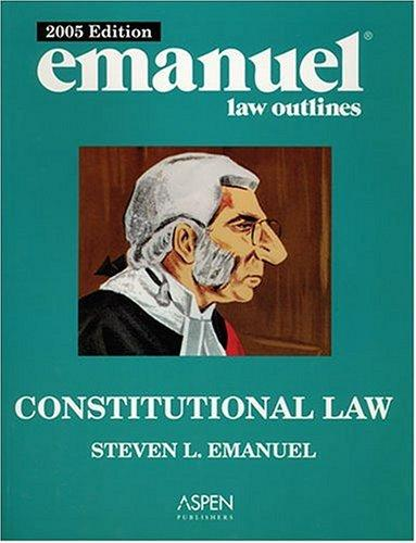 Constitutional Law 2005 (Emanuel Law Outlines)