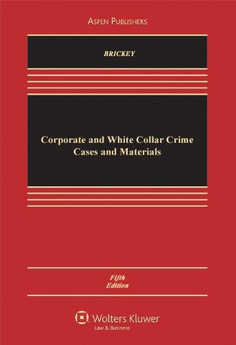 Corporate and White Collar Crime, Cases and Materials, Fifth Edition (Aspen Casebooks)