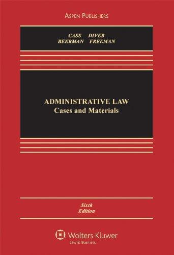 Administrative Law: Cases and Materials, Sixth Edition (Aspen Casebooks)