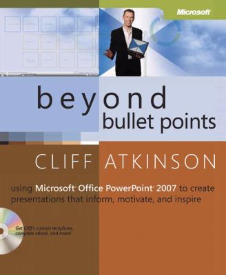 Beyond Bullet Points Using Microsoft Office Powerpoint 2007 to Create Presentations That Inform, Motivate, and Inspire