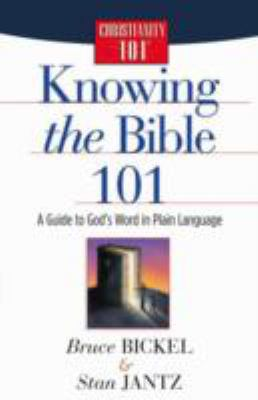 Knowing the Bible 101 A Guide to God's Word in Plain Language