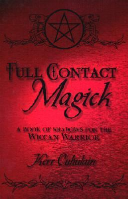 Full Contact Magick A Book of Shadows for the Wiccan Warrior