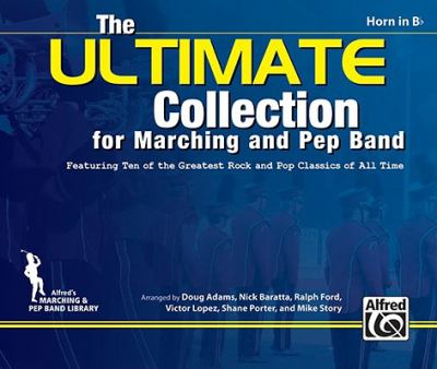 ULTIMATE Collection for Marching and Pep Band : Featuring ten of the greatest rock and pop classics of all time (Horn in B-Flat)
