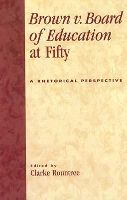 Brown V. Board Of Education At Fifty A Rhetorical Perspective