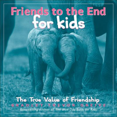 Friends to the End for Kids The True Value of Friendship