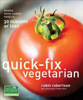 Quick-fix Vegetarian Healthy Home-cooked Meals in 30 Minutes or Less
