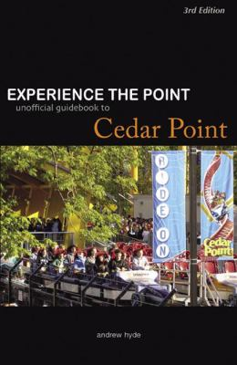 Experience the Point Unofficial Guidebook to Cedar Point 3rd Edition