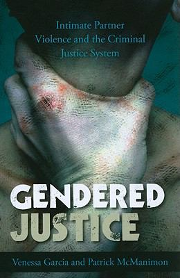 Gendered Justice: Intimate Partner Violence and the Criminal Justice System