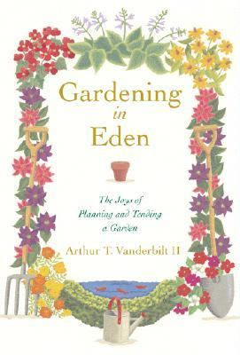 Gardening in Eden The Joys of Planning and Tending a Garden