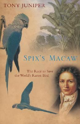 Spix's Macaw The Race to Save the World's Rarest Bird