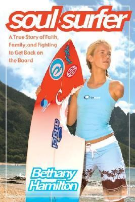 Soul Surfer A True Story of Faith, Family, and Fighting to Get Back on the Board