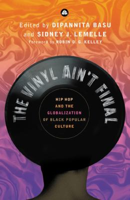 Vinyl Ain't Final Hip Hop And the Globalisation of Black Popular Culture