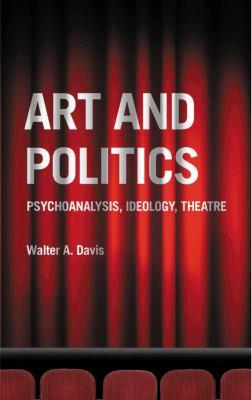 Art and Politics Psychoanalysis, Ideology, Theatre